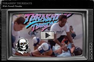 "Powell-Peralta ""Thrashin' Thursdays""`"